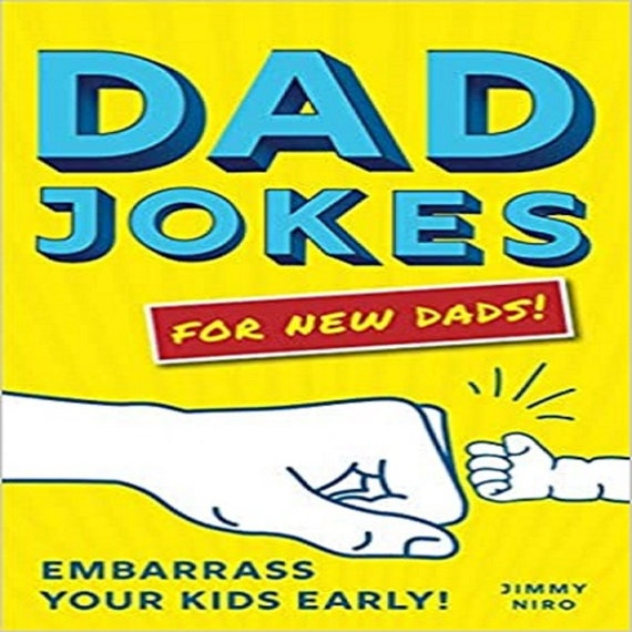 Dad Jokes for New Dads: Embarrass Your Kids Early! ( World's Best Dad Jokes Collection )