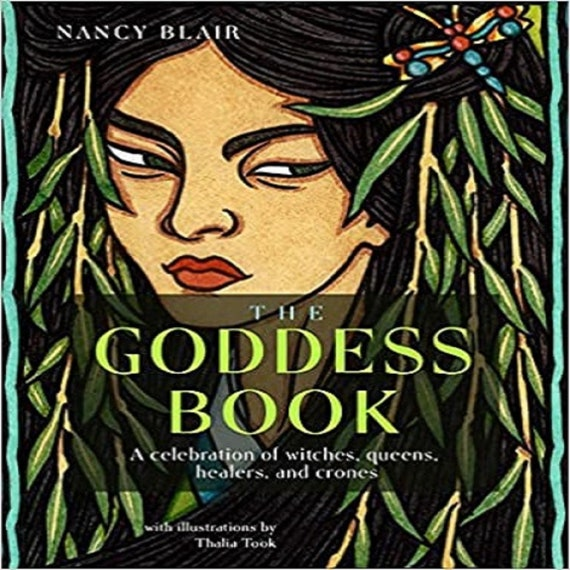 The Goddess Book: A Celebration of Witches, Queens, Healers, and Crones