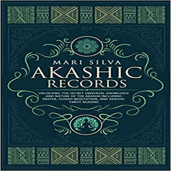 Akashic Records: Unlocking the Secret Universal Knowledge and Nature of the Akasha Including Prayer, Guided Meditation, and Akashic Tar