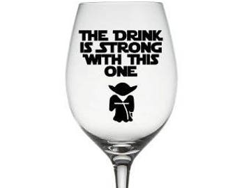 The Drink is Strong with this One!  Jedi Wine Glass , Star Wars Wine Glass ,  Star Wars Holiday Gift,  Star Wars Fan Gift