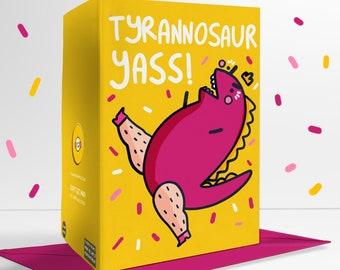 Tyrannosaur Yass! Blank Greetings Card Positivity Pride Dinosaur