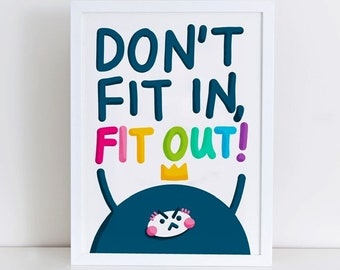 Don't Fit in, Fit Out! Art Print