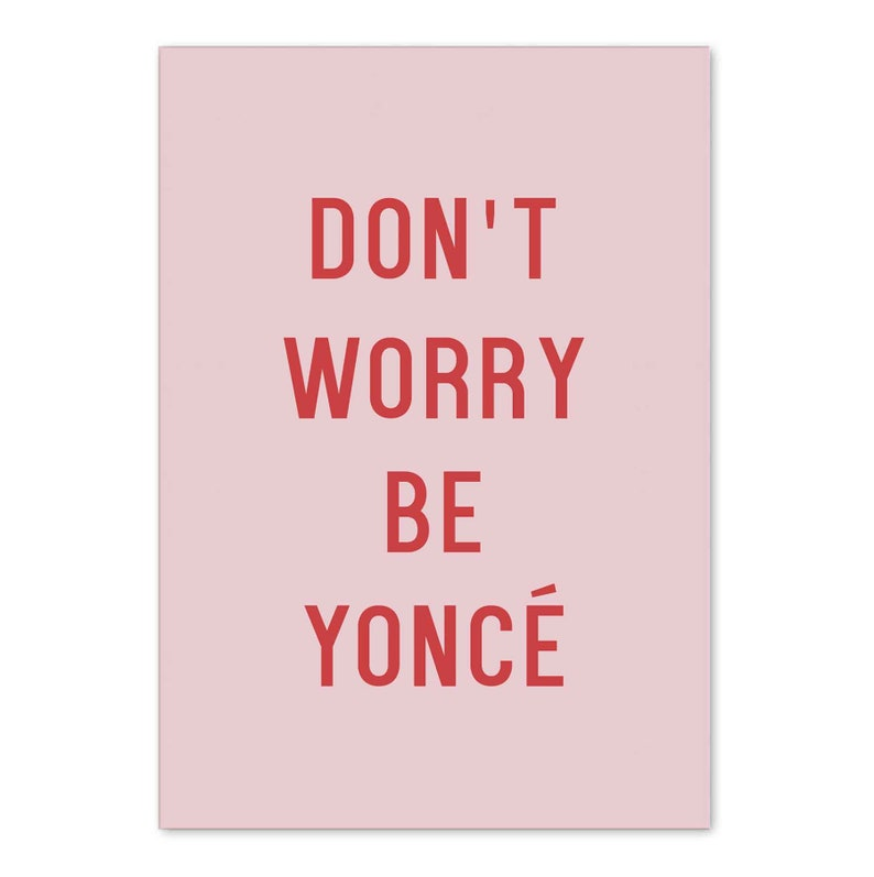c43e36a259a Don t Worry Be Yoncé Typography Quote Print