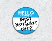 Gift for Botanist Button Magnet Pinback Button Pin Best Ever Plant 1.5 inch Accessories Ideas Gifts Hello My Name Botanical Stocking Stuffer