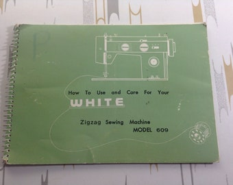 Vintage How To Use And Care For Your White Zigzag Sewing Machine Model 609 Book