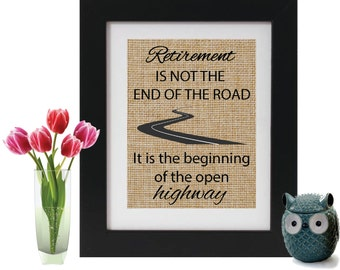 RETIREMENT IS NOT the end of the road - Burlap Print Retirement Gifts for the Retiree - Retirement Party Decor - Retirement Print - Retiree