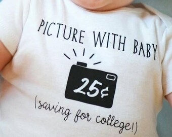 Funny Baby Shirt, 'Picture With Baby Saving for College' Body Suit, Boy Girl Unisex Infant Bodysuit, Baby Shower Pregnancy Announcement Idea
