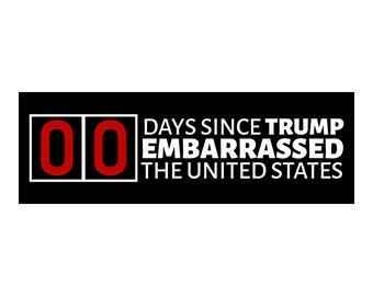 00 Days Since Trump Embarassed the United States - Anti-Trump Bumper Sticker (FREE SHIPPING!)