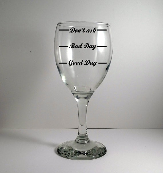 """/""""good day bad day dont ask/"""" VINYL DECALS  wine glass packs of 1 5"""