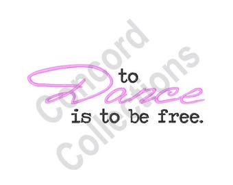 Dance - Machine Embroidery Design, To Dance is to be Free