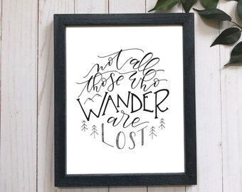 Not all those who wander are lost . Adventure quote . Tolkien quote . hand lettered quote . modern calligraphy . 5x7 . 8x10 . Wanderlust