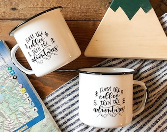 Custom Listing- Dave and Lauren or Ashley A. // White enamel camp mug . first the coffee then the adventures . campfire mug