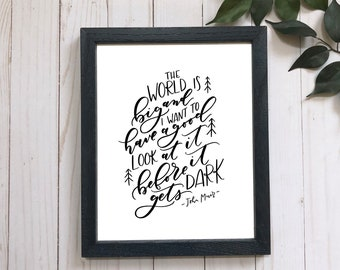 John Muir quote . The world is big . Nature Quote . Adventure . modern calligraphy . hand lettered print . nature print . travel print