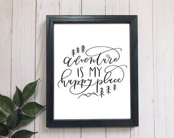 Adventure is my happy place . Hand-lettered print . 8x10 . 5x7 . Adventure print . modern calligraphy . hand lettered print . mountain print