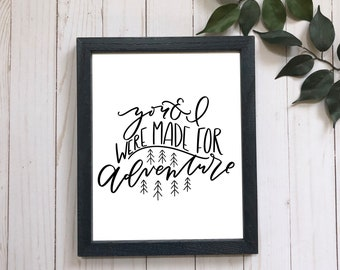 You and I were made for adventure . Hand lettered print . 8x10 . 5x7 . Adventure print . modern calligraphy . outdoors art . wedding print
