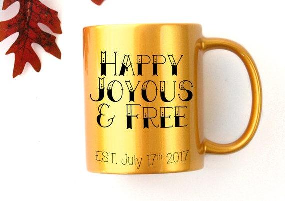 Custom Happy Joyous U0026 Free Sobriety Date Coffee Mug