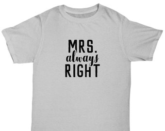 cc66c909 Mrs. Always Right Shirt Gift, Wife Shirt Gift, Funny Wife Mrs. Always Right  T Shirt Tee, Bridal Shower Wedding Anniversary Gift for Wife