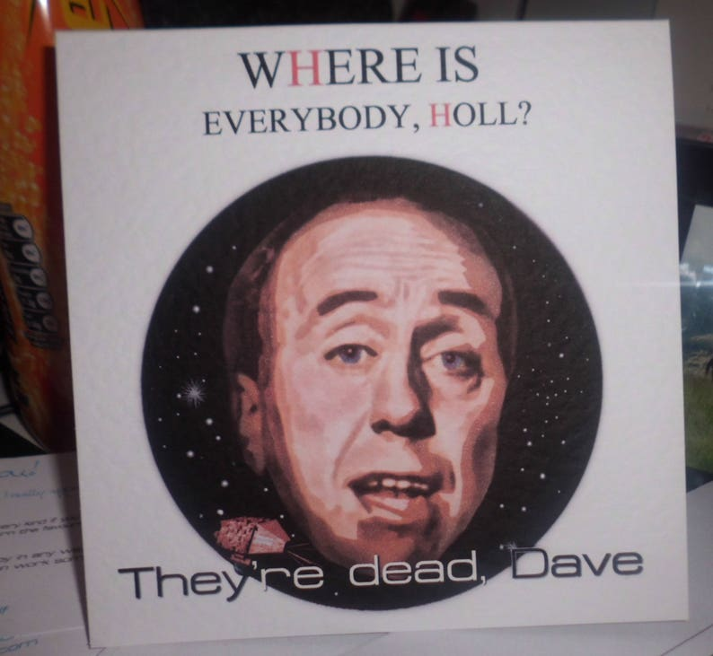 UPDATED Holly Everybody/'s dead Dave Homemade Red Dwarf Card