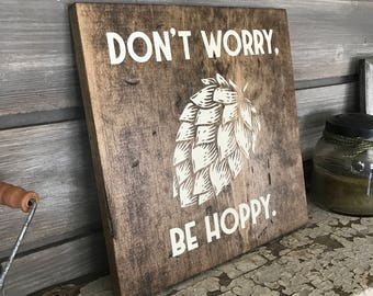 Don't Worry Be Hoppy Hand-Painted Wooden Sign - bar lover local brewery man cave brew wedding craft funny fun silly gift cute hops beer