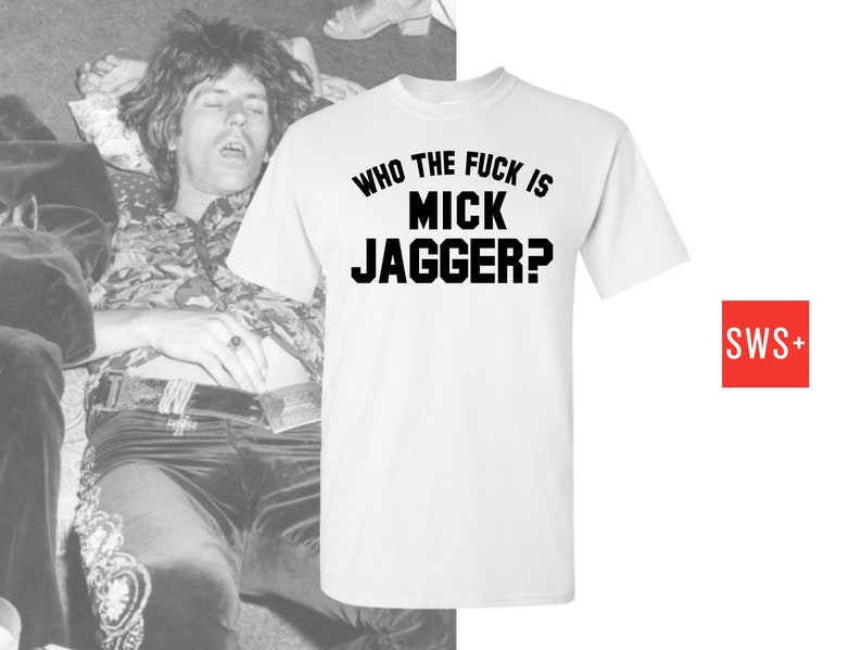 91aa15e5b980a Who The Fuck Is Mick Jagger Unisex Printed T-Shirt Keith