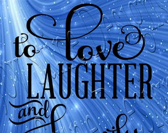 To Love Laughter and Happily SVG,PNG,JPEG
