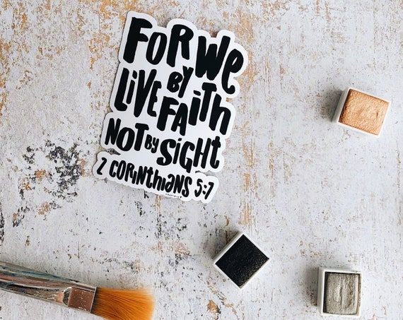 For We live by Faith not by Sight Vinyl Sticker | 2 Corinthians 5:7 | Christian Sticker | Faith Bible Study | Faith Sticker | Bible Journal