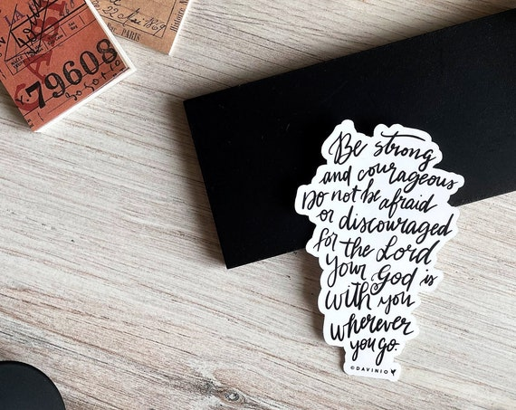 HAND-LETTERED Joshua 1:9 Vinyl Sticker | Be strong & courageous. Do not be afraid... for the Lord your God will be with you wherever you go