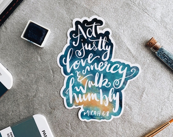 HAND-LETTERED Micah 6:8 Vinyl Sticker | Act justly love mercy walk humbly with your God | Christian Sticker | Micah Bible Study