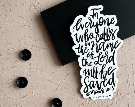 HAND-LETTERED Romans 10:13 Vinyl Sticker | Everyone who calls on the name of the Lord will be saved | Jesus No other name | Salvation