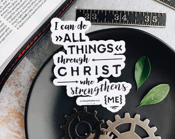 Philippians 4:13 Vinyl Sticker | I can do all things through Christ who strengthens me | Christian Sticker | Philippians Bible Study | Jesus