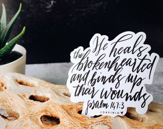 HAND-Lettered Psalm 147:3 Vinyl Sticker | He heals the brokenhearted and binds up their wounds | Faithful God | Jehovah Rapha | Healer