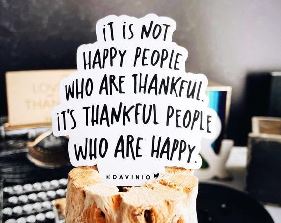 Thankful People Vinyl Sticker | It is not happy people who are thankful. It's thankful people who are happy | Gratitude | Happiness is