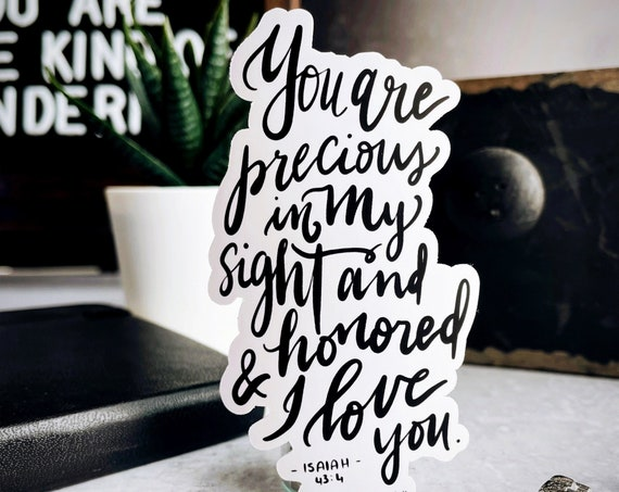 HAND-LETTERED Isaiah 43:4 Vinyl Sticker | you are precious in my eyes, and honored, and I love you. Made for more. God's unfailing love