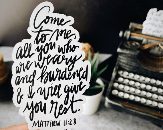 HAND-Lettered Matthew 11:28 Vinyl Sticker   Come to me all you who are weary and burdened and I will give you rest   Keep your eyes on Jesus