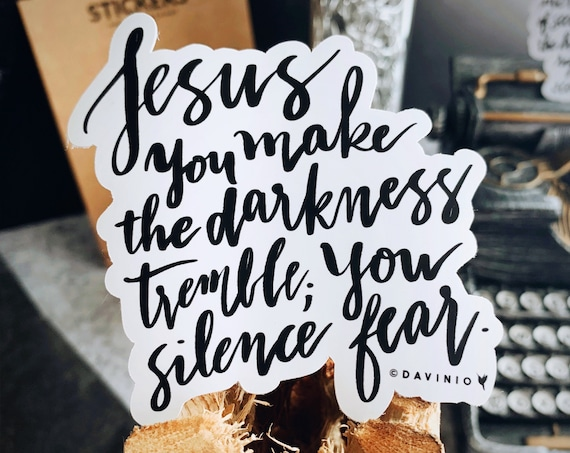 HAND-LETTERED Jesus You make the darkness tremble; You silence fear Vinyl Sticker | Fearless Psalm 23 I fear no evil | in the name of Jesus