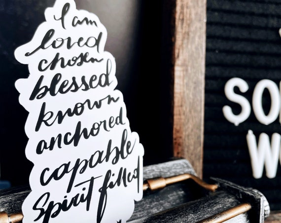 HAND-LETTERED Words of Life Vinyl Sticker | I am loved, chosen, blessed, known, anchored, capable, and spirit filled. Prophetic Words. I am