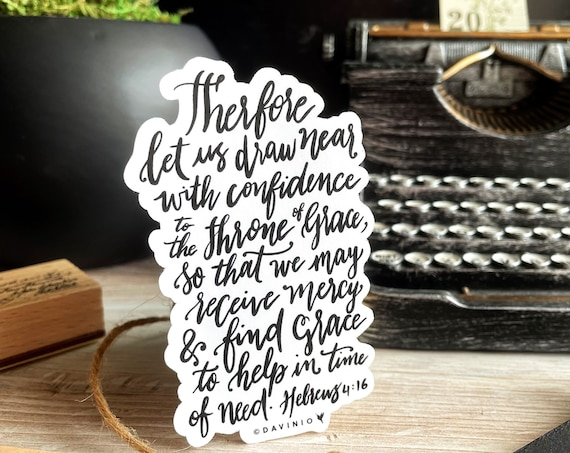 HAND-Lettered Hebrews 4:16 Vinyl Sticker | Let us draw near with confidence to the throne of grace, so that we may receive mercy and grace