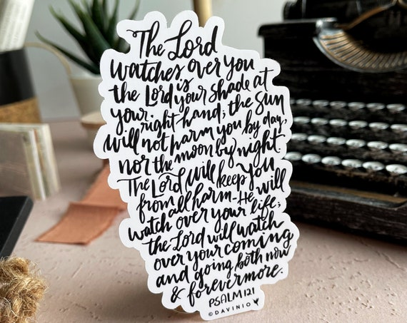HAND-LETTERED Psalm 121 Vinyl Sticker | He who watches over you will not slumber nor sleep. The Lord bless you and keep you. Faithful God