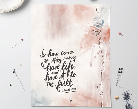 HAND-LETTERED John 10:10 Giclée Art Print | I have come that they may have life and have it to the full