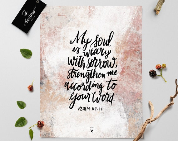 "HAND-LETTERED Psalm 119:28 ""My soul is weary with sorrow; strengthen me according to your word."" Giclée Art Print 