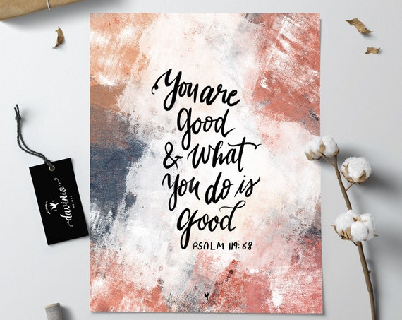 HAND-LETTERED Psalm 119:68 Giclée Art Print | You are good and what You do is good. God is good all the time. Faithful God. Magnify the Lord