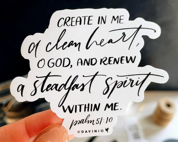 HAND-LETTERED Psalm 51:10 Vinyl Sticker | Create in me a clean heart, O God, and renew a steadfast spirit within me | Consecrate Yourselves