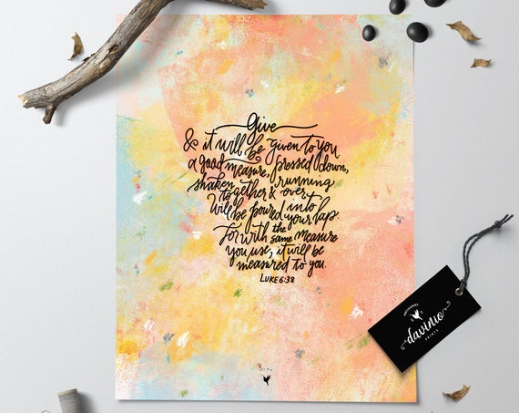 HAND-LETTERED Luke 6:38 Giclée Art Print | Give, and it will be given to you. A good measure, pressed down, shaken together and running over
