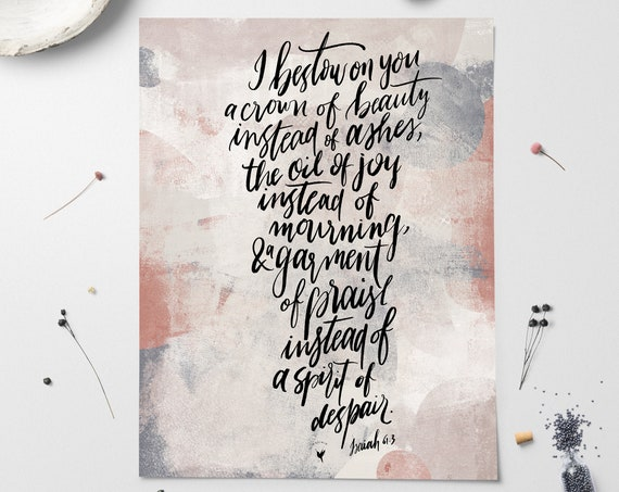 "HAND-LETTERED Isaiah 61:3 ""a crown of beauty instead of ashes, the oil of joy instead of mourning, a garment of praise..."" Giclée Art Print"