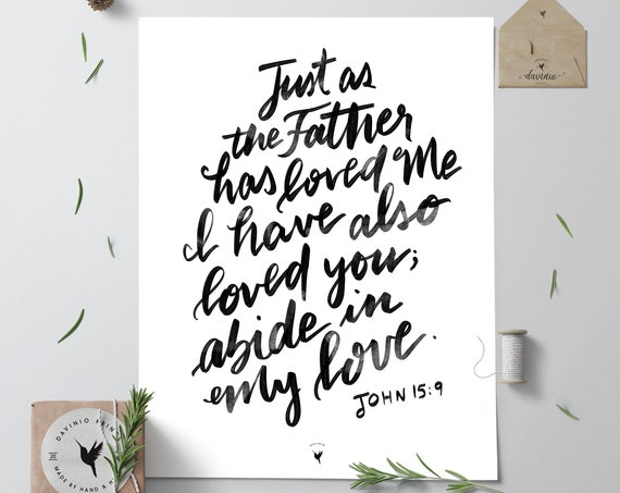 HAND-LETTERED John 15:9 Giclée Art Print | Just as the Father has loved Me, I have also loved you; abide in My love | Abiding love closeness