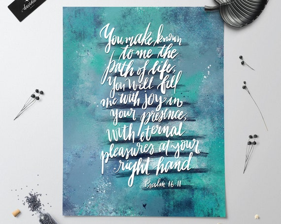 HAND-LETTERED Psalm 16:11 Giclée Art Print | You make known to me the path of life; You will fill me with joy in your presence. Made by hand
