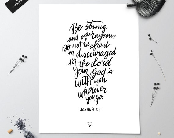 HAND-LETTERED Joshua 1:9 Giclée Art Print | Be strong and courageous. Do not be afraid for the Lord your God is with you wherever you go