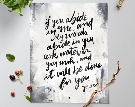 HAND-LETTERED John 15:7 Giclée Art Print | If you abide in Me, and My words abide in you, ask whatever you wish, and it will be done for you