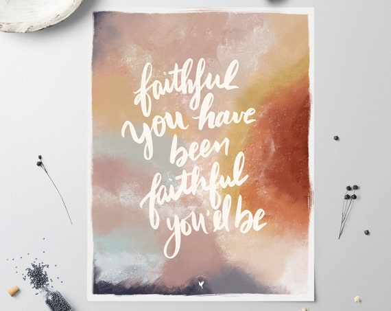 "HAND-LETTERED ""Faithful You Have been Faithful You'll be"" Giclée Art Print 