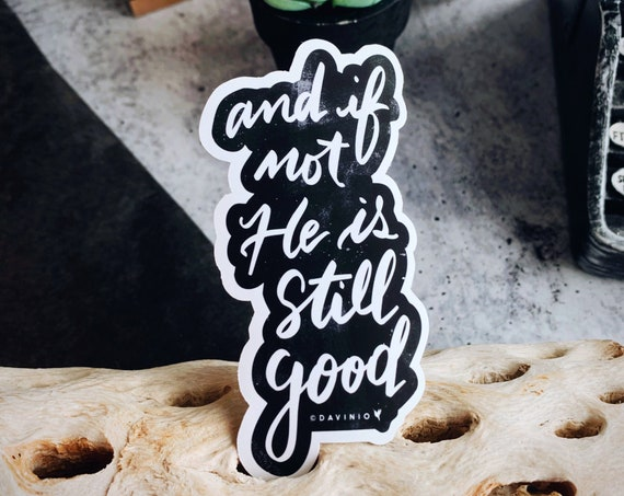"HAND-LETTERED ""And if not, He is still good"" Vinyl Sticker 